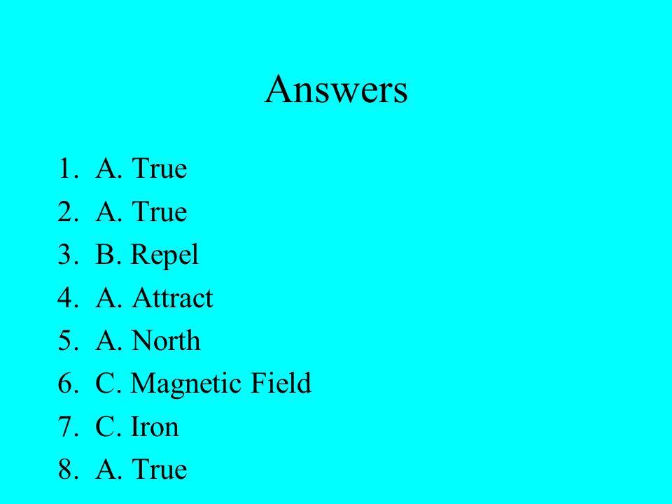 Answers 1.A.True 2.A. True 3.B. Repel 4.A. Attract 5.A.
