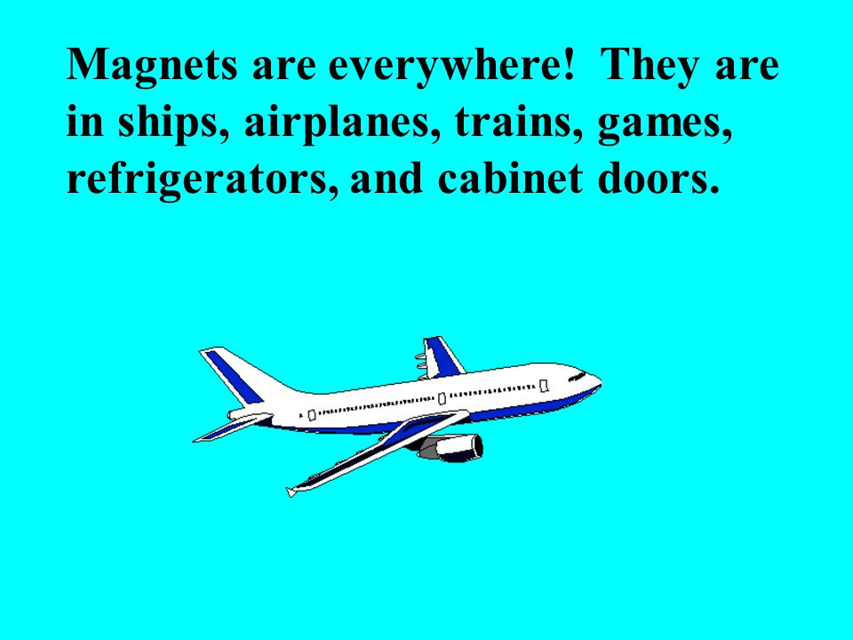 Magnets are everywhere.