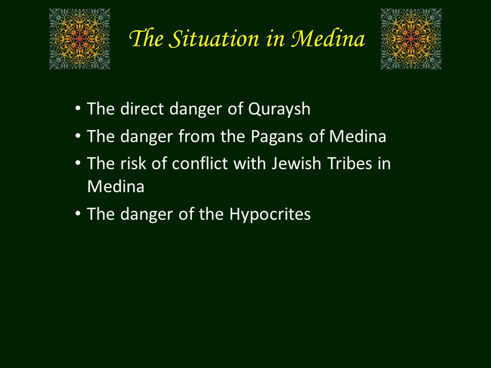 The Situation in Medina The Relationship with Quraysh – Continuous threats – Clear and present danger – Confiscation of wealth and property – Expulsion from Mecca – Preventing Muslims from performing worship in the Sanctuary