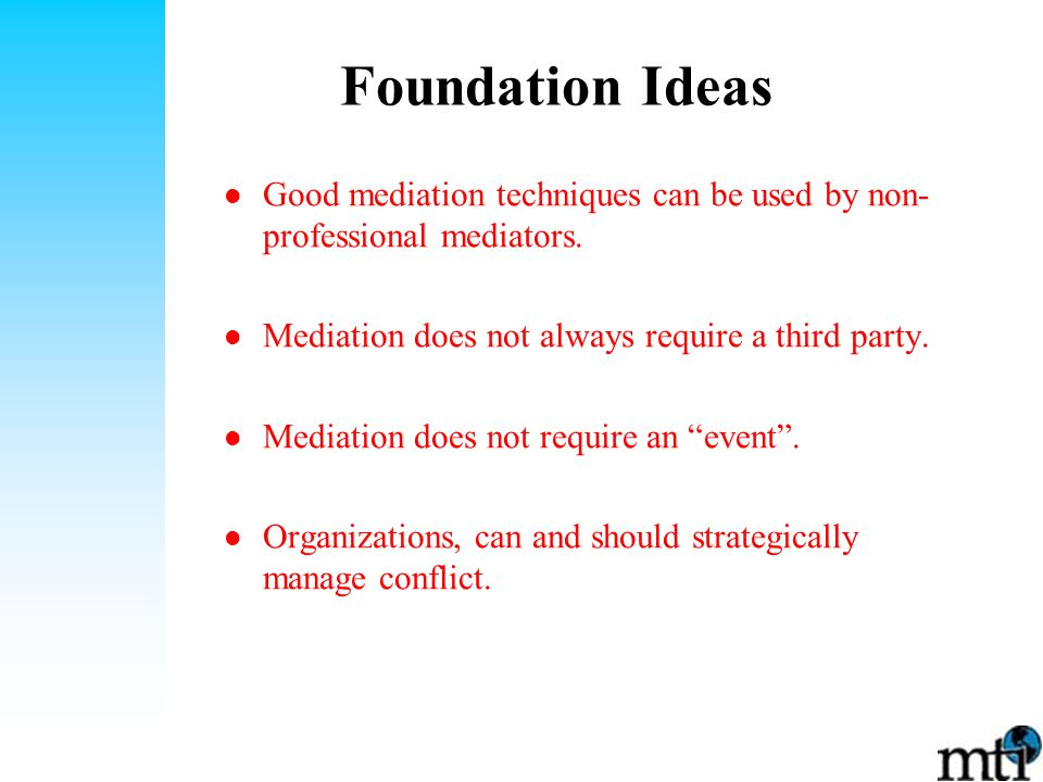 Foundation Ideas Good mediation techniques can be used by non- professional mediators.