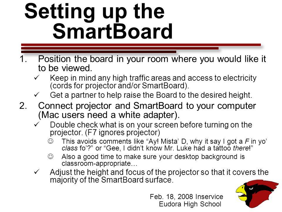 Feb.18, 2008 Inservice Eudora High School Setting up the SmartBoard, cont.
