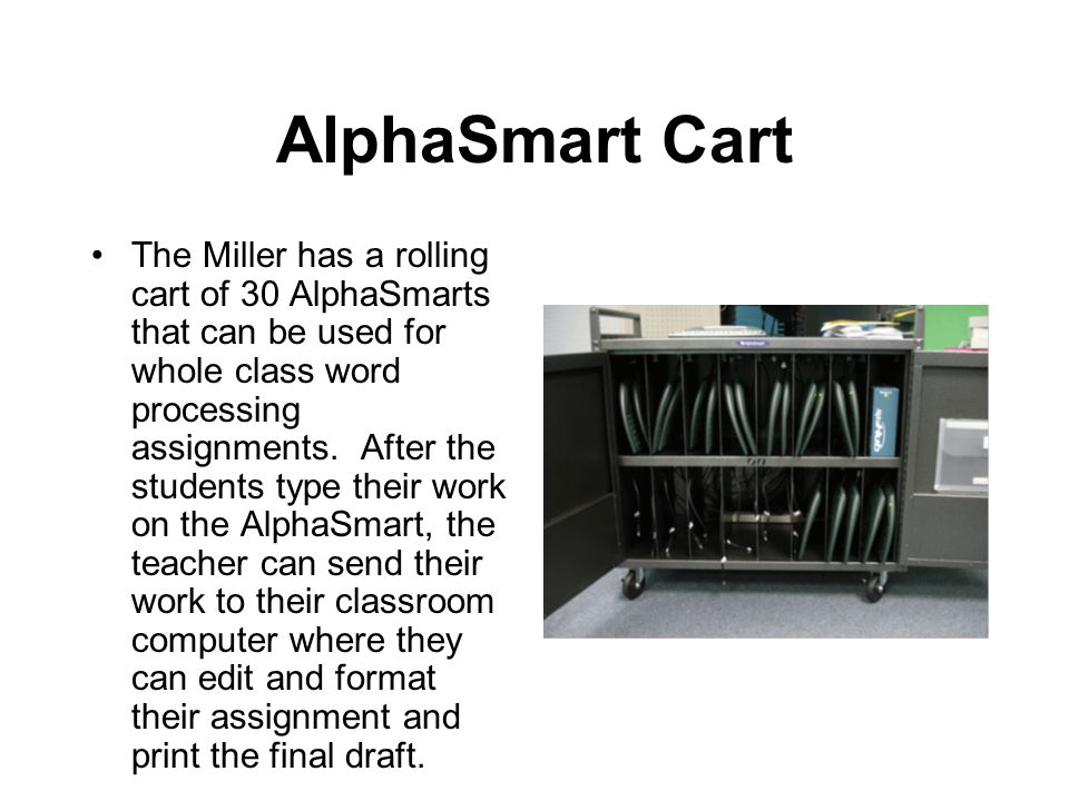 Alphasmart Each classroom (Pre-1st through Grade Two) has access to two AlphaSmarts in the classroom for individual and learning center writing projects.