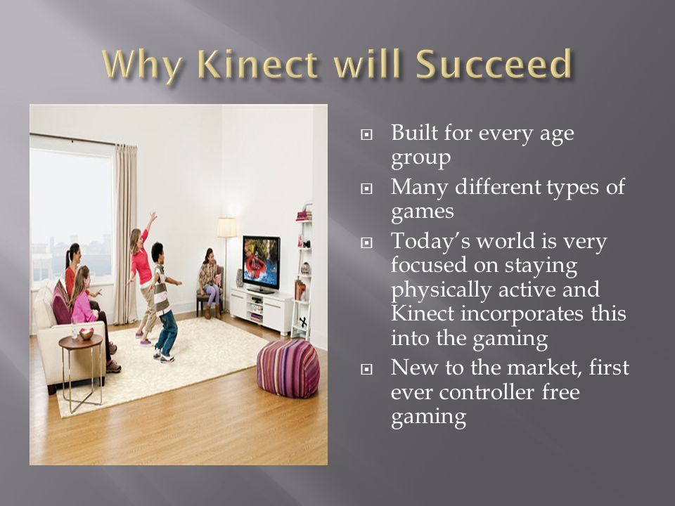  Most advanced Kinect technology invented  Players projection put onto screen  Exercise by yourself, with a personal trainer, even a class  Personalized workouts  Feedback system  Track your own progress