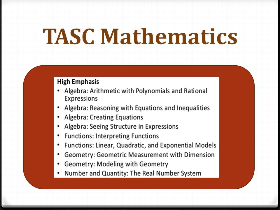 TASC Mathematics Test Proportions Number and Quantity15% Algebra25% Functions25% Geometry25% Statistics and Probability10%