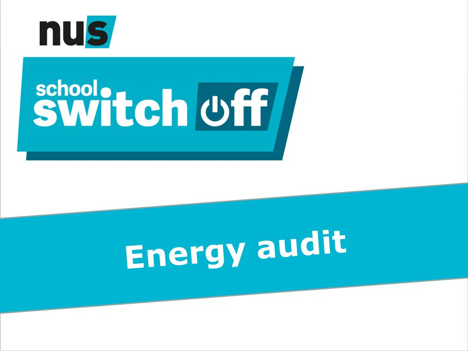 Why do an energy audit – Aim: -Understand how energy is used at your school -Identify energy waste