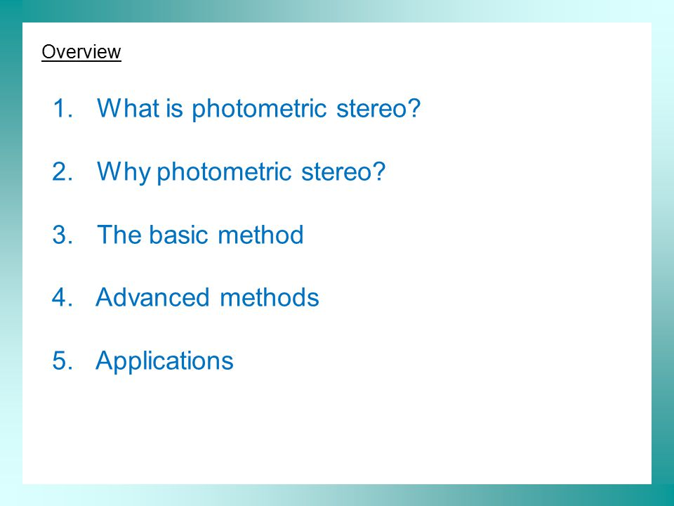 Overview 1.What is photometric stereo. 2. Why photometric stereo.