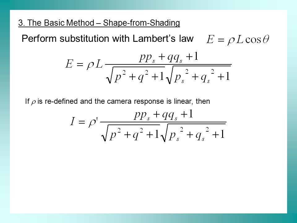 Perform substitution with Lambert's law Known: p s, q s, I Unknown: p, q,  1 equation, 3 unknowns  Insoluble 3.