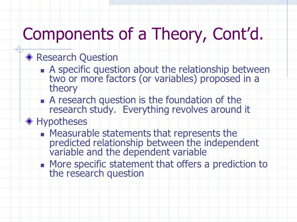 Purpose of a Theory To establish a causal relationship between two or more variables Criteria for determining causation CORRELATION: The variables must be statistically correlated TEMPORAL ORDERING: The independent variable must precede the dependent variable NON-SPURIOUS: The relationship cannot be due to (1) coincidence or (2) a third variable not accounted for