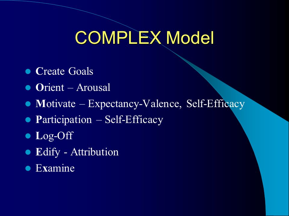 COMPLEX Model Arousal People strive to maintain a level of alertness/activity/interest (arousal) that is appropriate to their circumstance.
