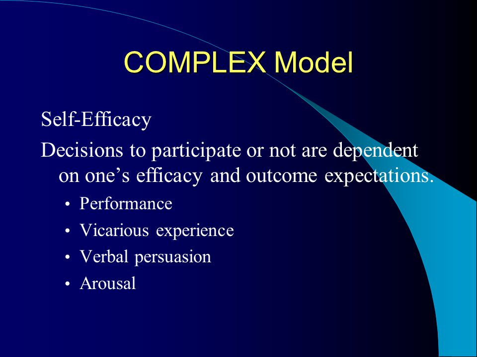 COMPLEX Model Expectancy-Valence Decisions to participate or not are dependent on one's desire for specific benefits and how much value are placed on them.