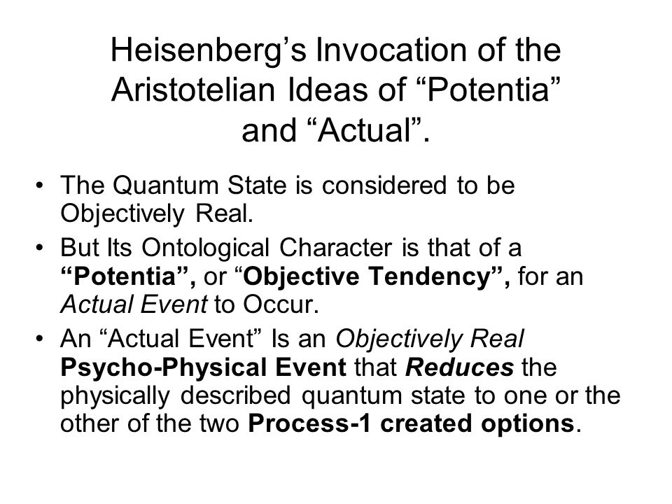 The Orthodox (von Neumann- Heisenberg) Ontology The Actual World Consists of a Well-Ordered Sequence of Psycho-Physical Actual Events.