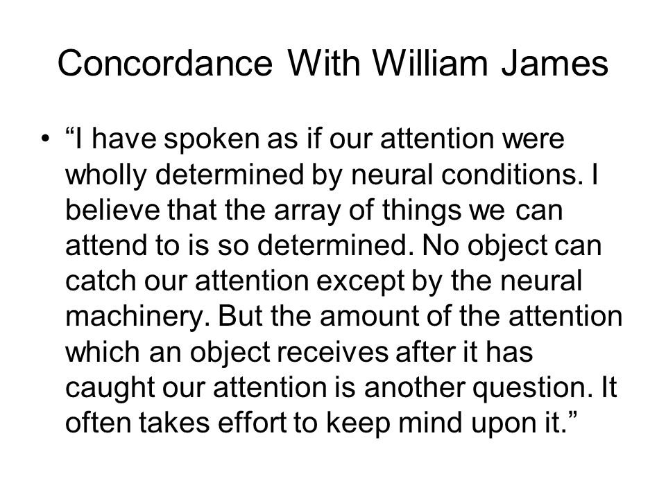William James Continued We feel that we can make more or less of the effort as we choose.