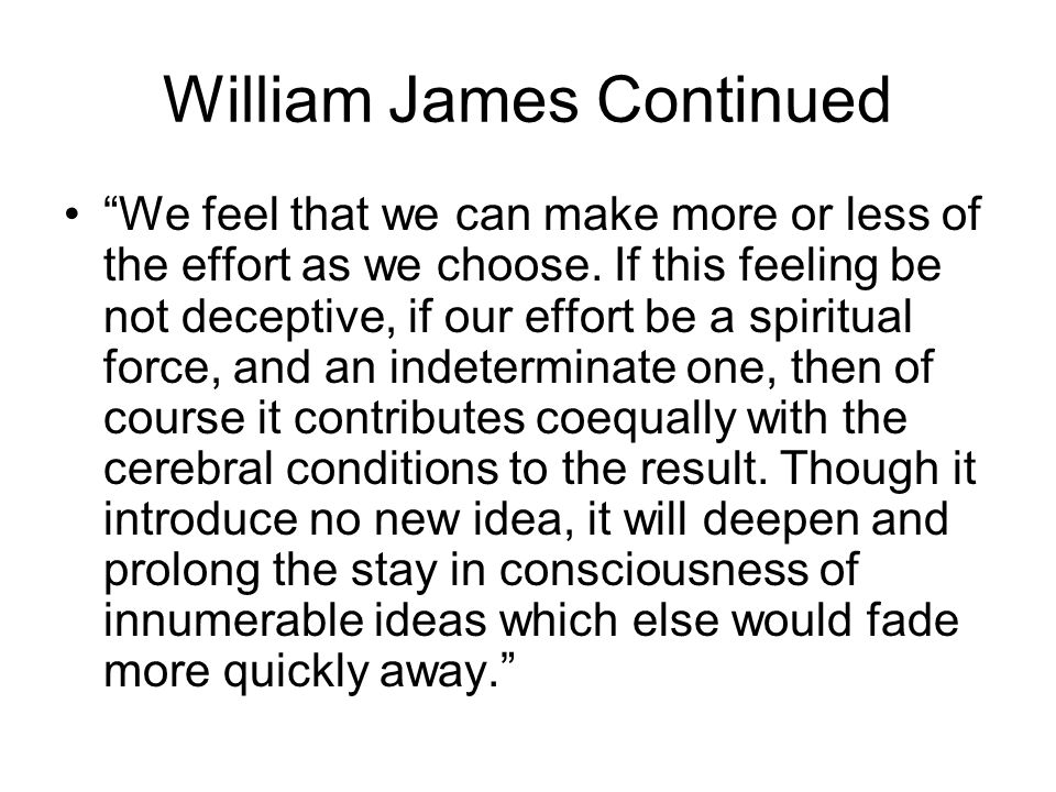 According to James, holding the idea of an action in place, in conjunction with a consent to let the action happen, will cause the body to move to make the phenomena match the idea.