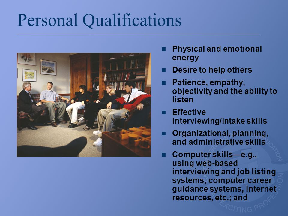 Personal Qualifications (continued) Ability to relate effectively with a variety of constituencies, e.g., –employers, –students, –alumni, –parents, –faculty, –university administrators, –vendors and consultants who produce applications or products for client services, and –community individuals.