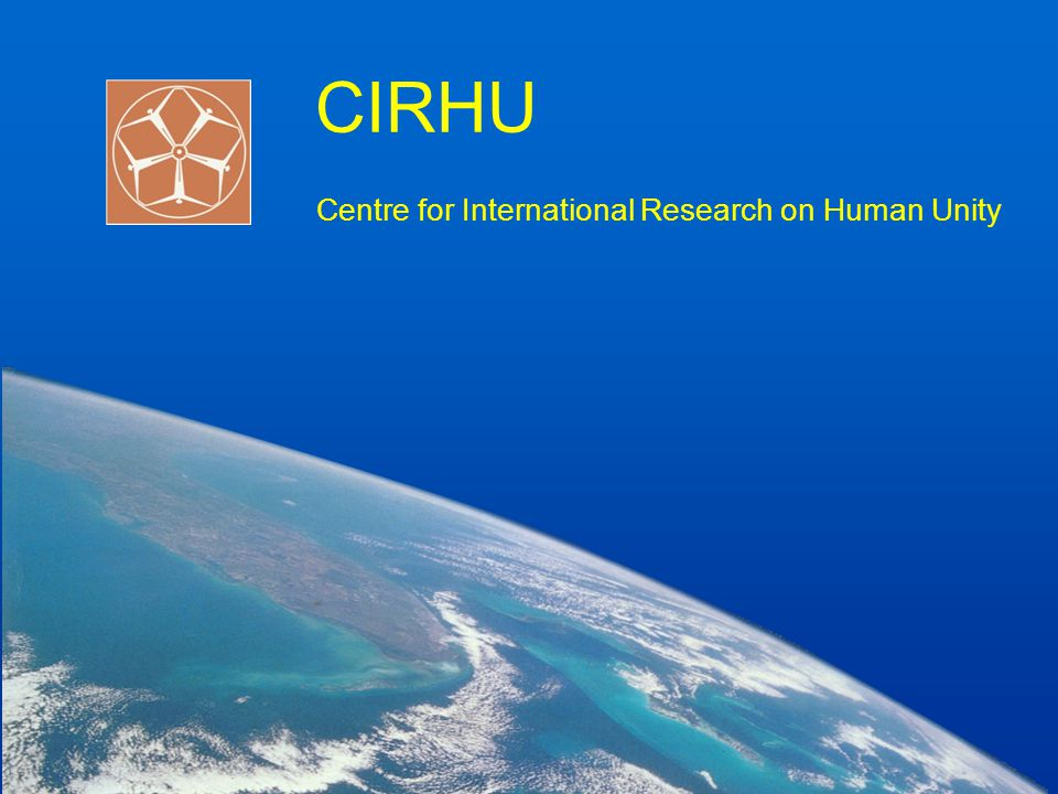 Raison d'etre The need of a Centre for International Research on Human Unity (CIRHU ) can be understood properly only when we fathom the very heart of the crisis through which humanity is passing today.