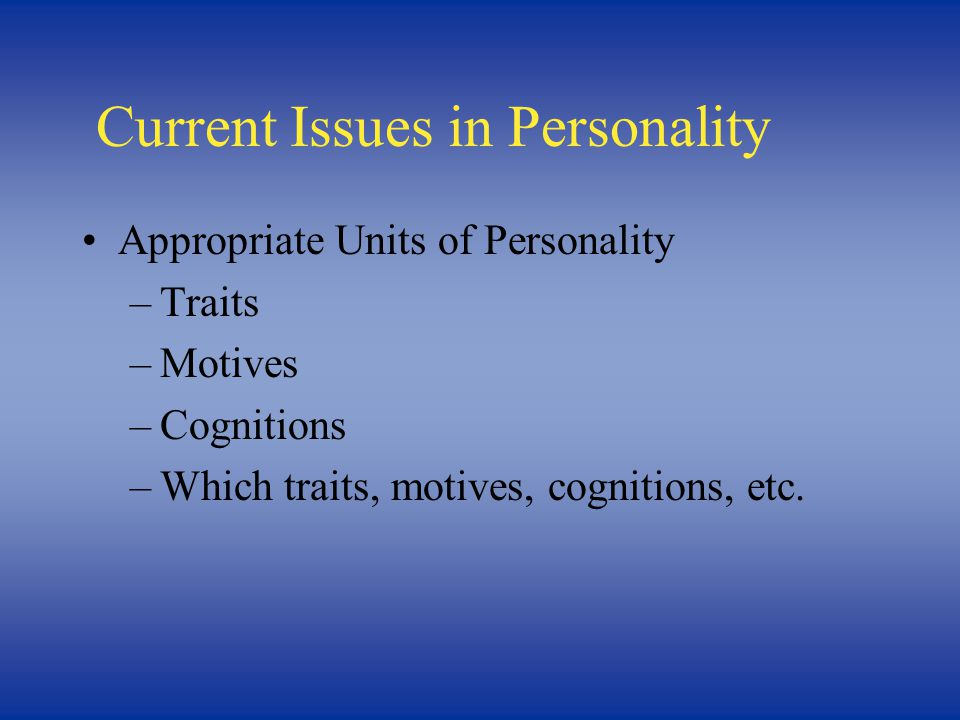 Current Issues in Personality Nomothetic: scientific, analytic, common units vs.