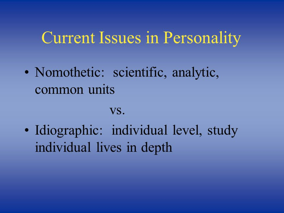 Current Issues in Personality Are people consistent over situations? Are people stable over time?