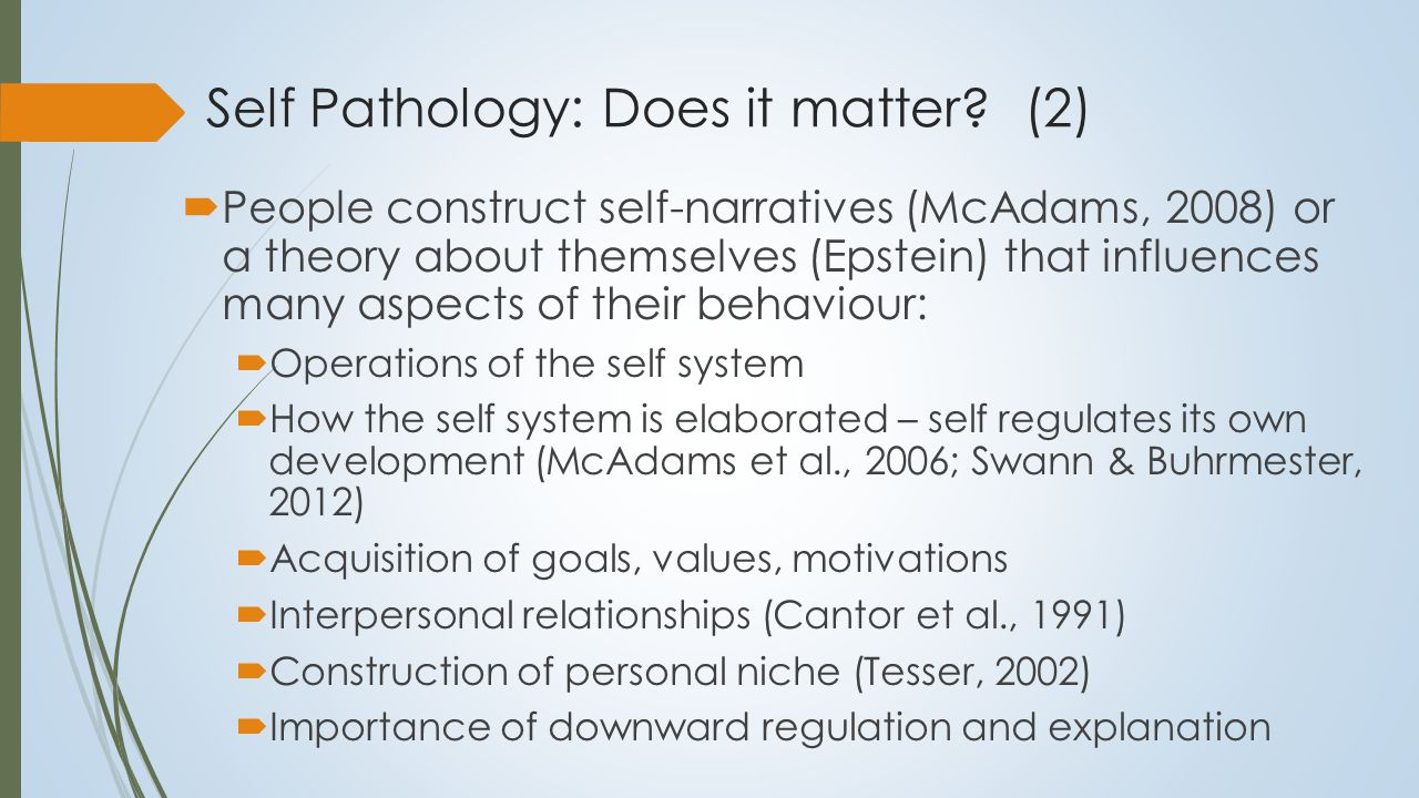 Treatment of Self Pathology  Two Components: 1.Explicit model:  This model must inevitably be complex  Personality is a complex system  No reason to assume that disordered personality is any less complex  Conceptual model of the self must also be complex 2.Set of treatment strategies:  Treatment strategies are usually straightforward  The challenge is to implement these strategies consistently