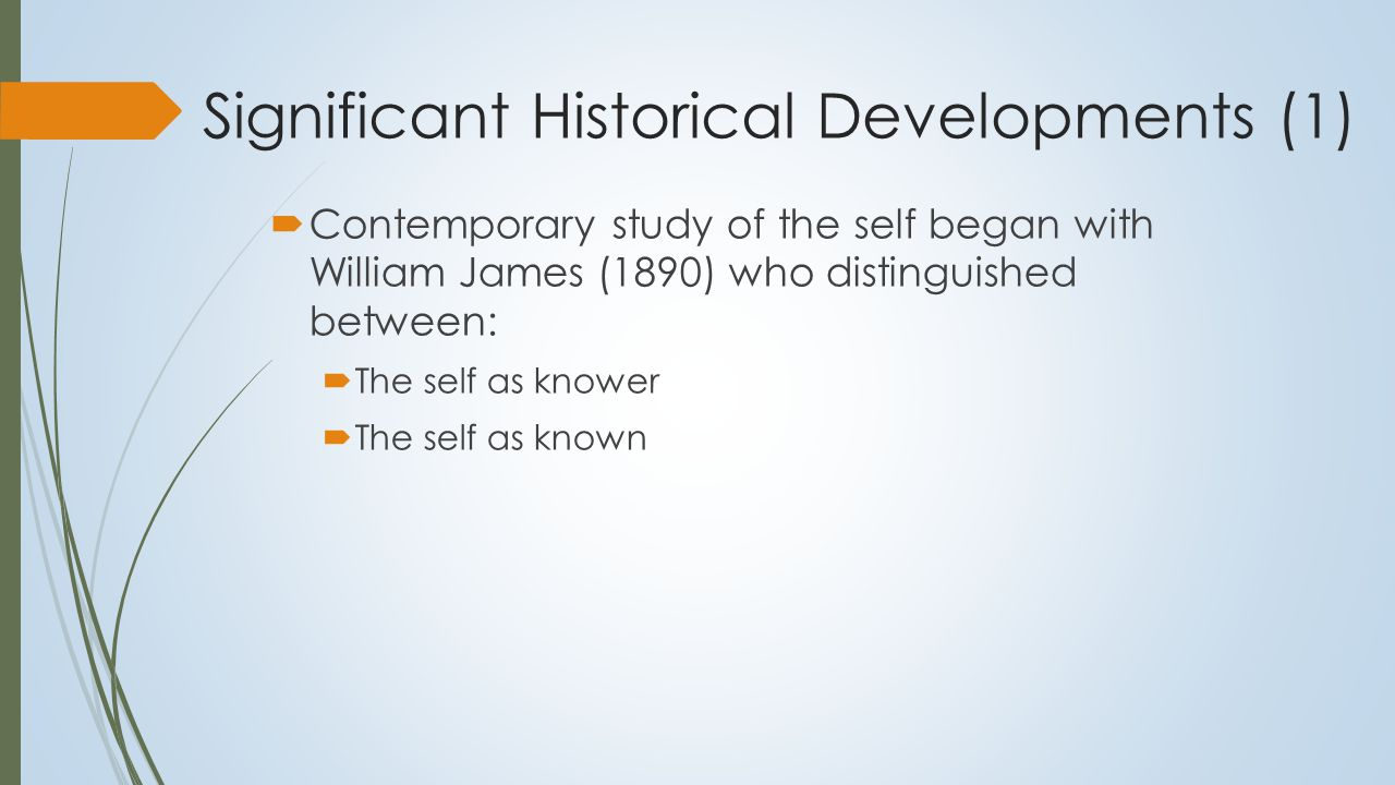 Significant Historical Developments (2)  Symbolic interactionists – self as an interpersonal phenomenon:  Cooley (1902): the looking glass self ; self….