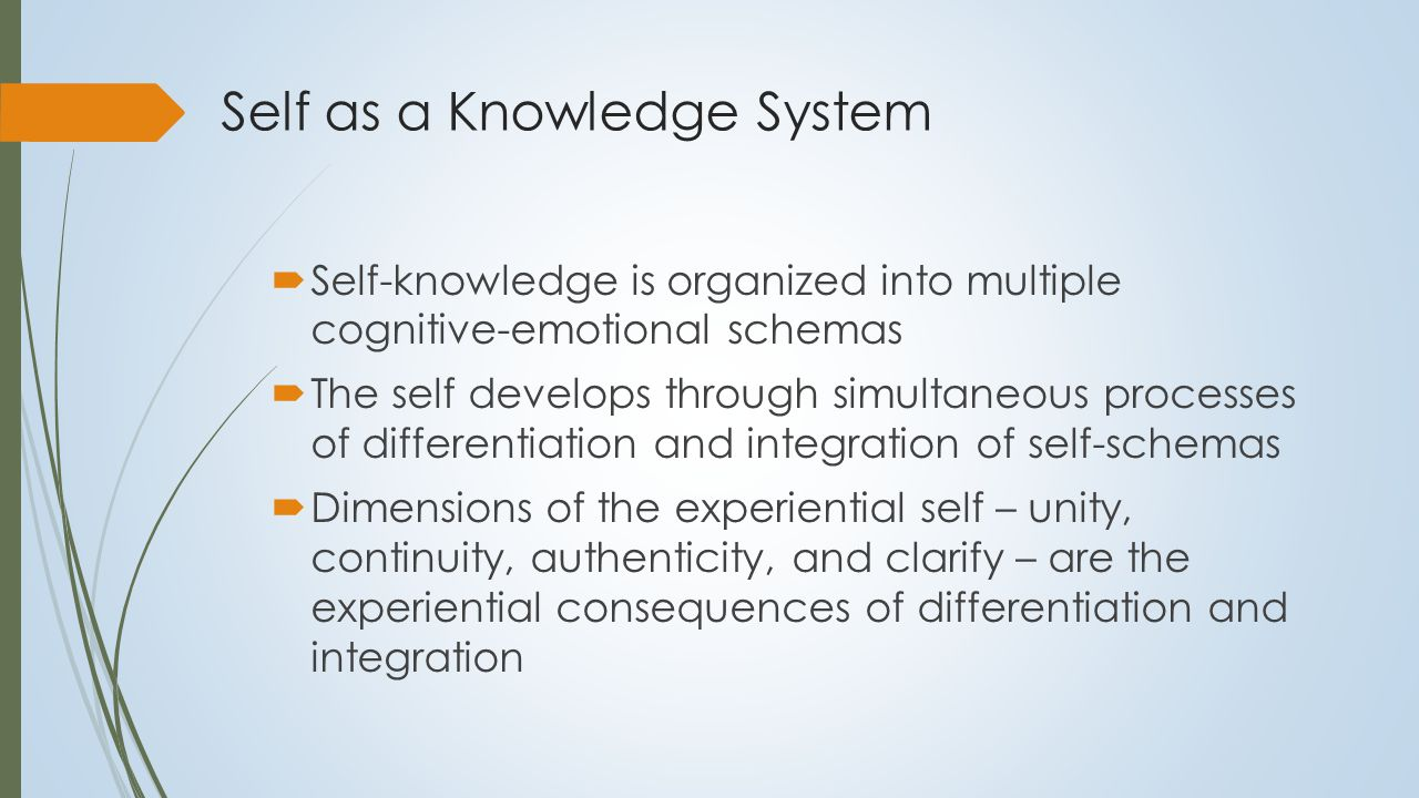 Differentiation of the Self System  Progressive increase in self-knowledge  Formation of cognitive emotional schemas  Origins of self-knowledge:  Impact of heritable traits  Developmental experiences  Self-reflection