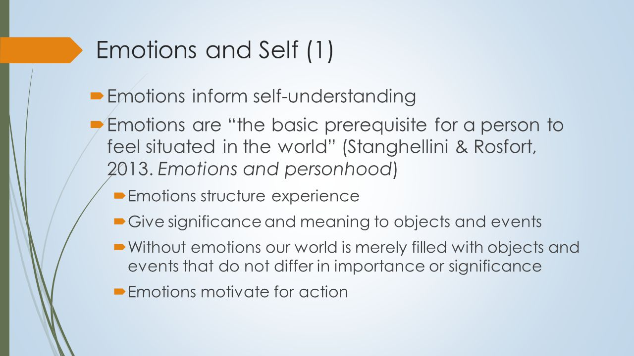 Emotions and Self (2)  Much of self knowledge is acquired in an interpersonal context:  Understanding of others depends on capacity to understand their emotions  This depends on the capacity to modulate one's own feelings  That is, ones understanding of the other is not driven by one's own emotions