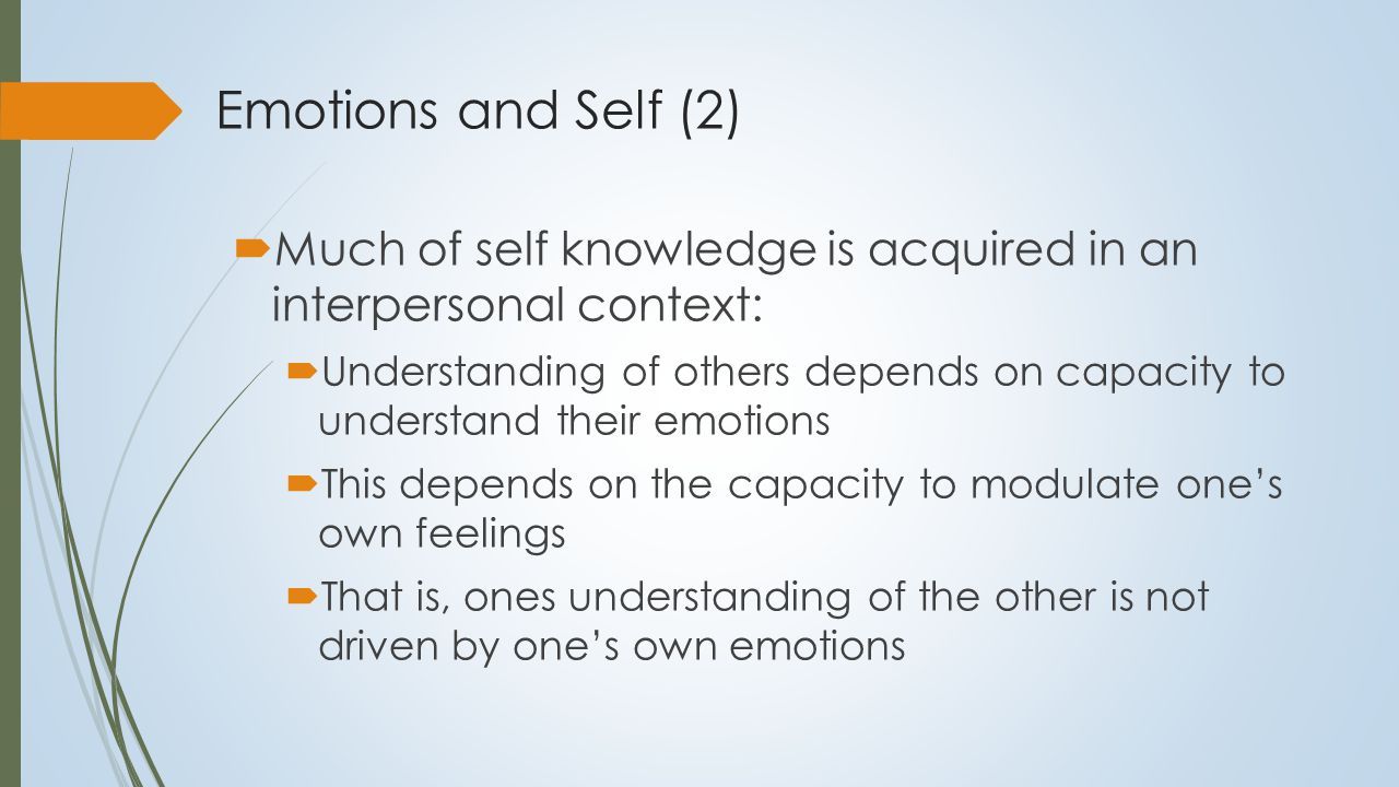 Emotional Stability  Prerequisite for self development  Helps ensure a consistency and stability in environmental inputs  Contribute to a stable interpersonal landscape:  Importance of reflected interpersonal appraisal (Looking glass self or Cooley, 1902)  Contribute to stable wants and preferences – the early raw material of the self:  Young children's self concept is organized around concrete features and likes and preferences