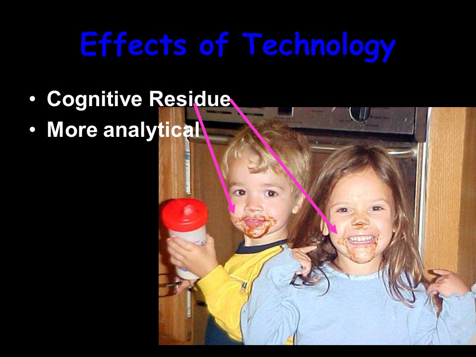 Effects of Technology Cognitive Residue More analytical