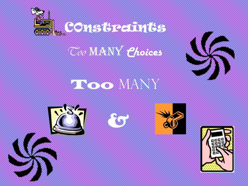 C0nstraints Too Many Choices & Too Many
