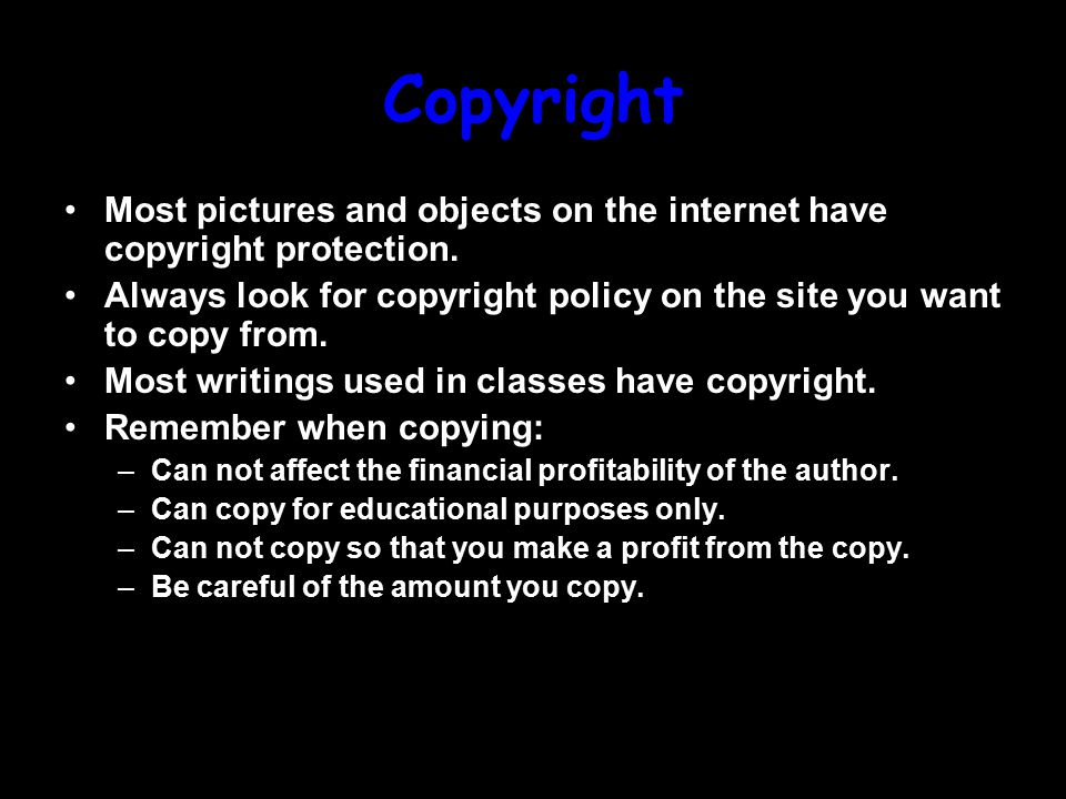 Copyright Most pictures and objects on the internet have copyright protection.