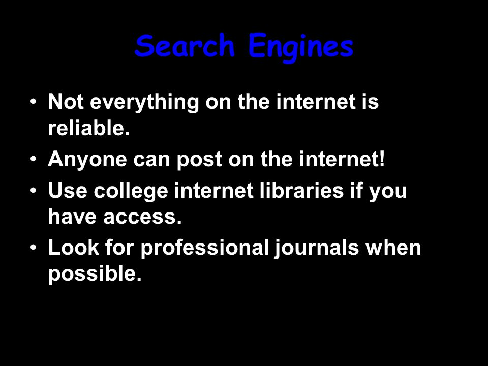 Search Engines Not everything on the internet is reliable.