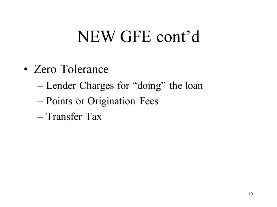 16 NEW GFE cont'd 10% Tolerance –Aggregate of all charges –Lender required settlement services where lender selects or borrower selects from a lender provided list –Title Services and Title Insurance –Recording Fees