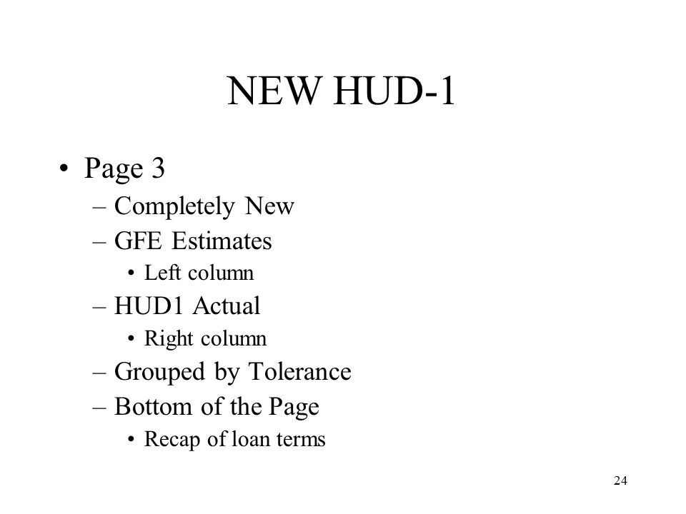 25 GFE/HUD-1 Inadvertent of Technical Error –Not a violation if revised HUD1/1A is provided to borrower and /or seller with 30 calendar days Variation on the Tolerances –Not a violation if the lender reimburses the borrower any amount by which the tolerances were exceeded at settlement or within 30 days thereafter.