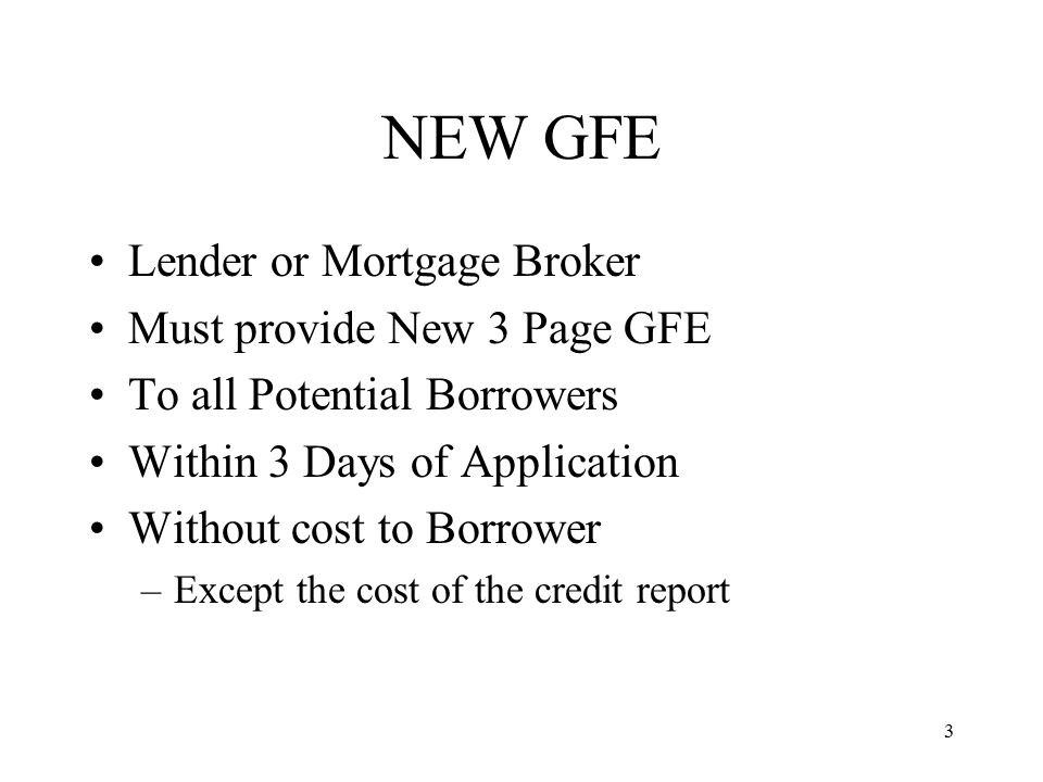 4 NEW GFE cont'd To Include –Name –Social Security Number –Loan Amount –Estimated Property Value –Monthly Income –Property Address Without an address it is simply a pre-qualification