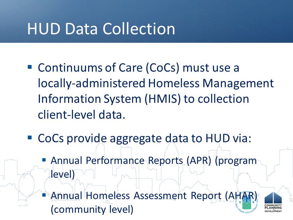 HUD Data Collection  Data collected include:  Disability status  Chronic health conditions  Where did you spend the night before (literally homeless?)  HEARTH requires coordinated assessment 6