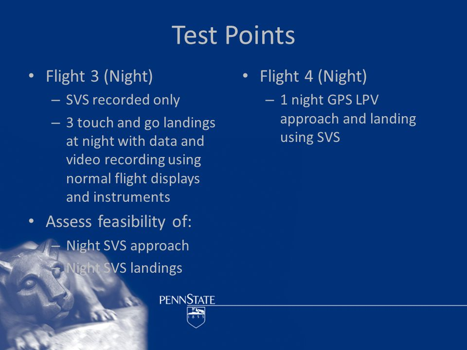 Expected Outcome SVS will allow a pilot to continue an approach from a 200' AGL decision height on a standard 3° glideslope and be assured of touching down in the center of the runway.