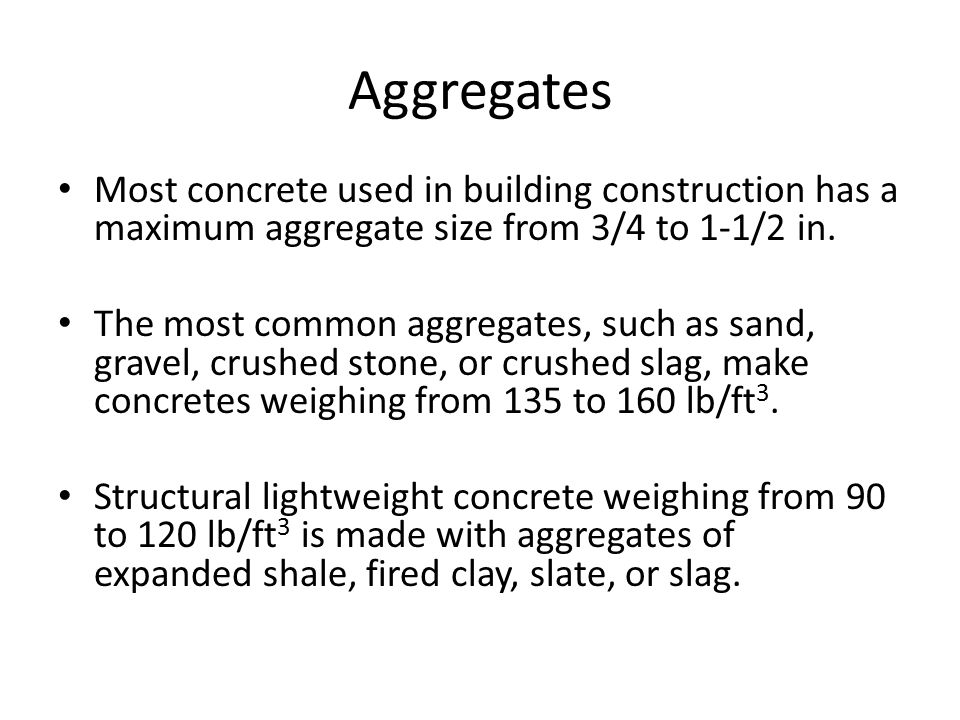 Aggregates Normal weight aggregate should meet the requirements of ASTM C33, Standard Specification for Concrete Aggregates. Lightweight aggregate should meet ASTM C330, Standard Specification for Lightweight Aggregates for Structural Concrete.