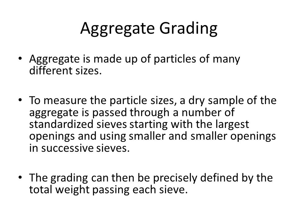 Aggregate Grading Grading the aggregates is called a sieve analysis, and ASTM C136, Standard Test Method for Sieve Analysis of Fine and Coarse Aggregates, explains how to do it.