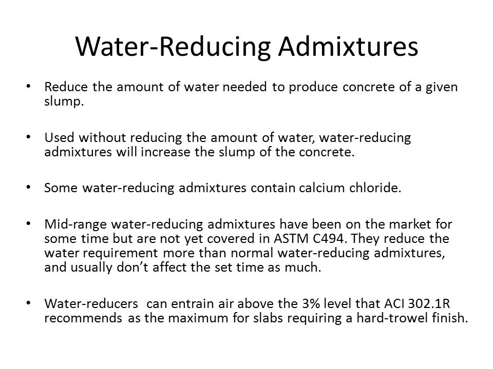 High-Range Water-Reducing Admixtures (HRWR) Commonly called superplasticizers: reduces the water requirement Increases slump of concrete to make it more flowable and easier to place in areas of congested reinforcement.