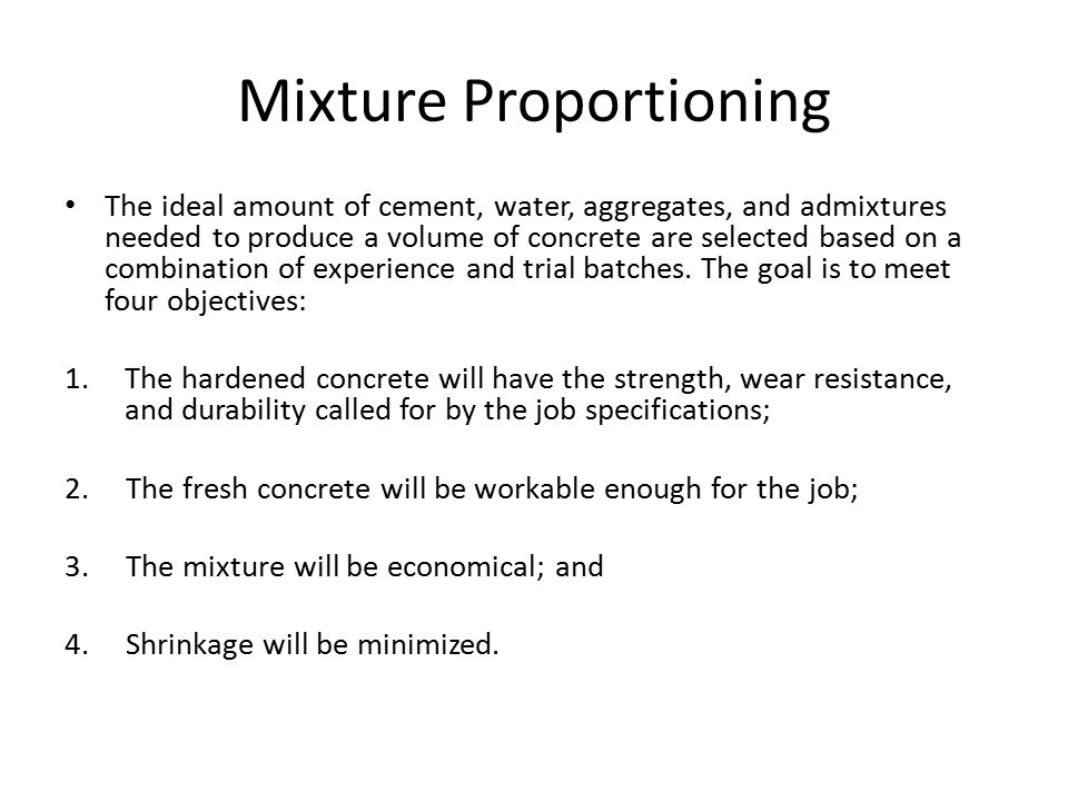 Mixture Proportioning Strength depends largely on the water-cement (or water- cementitious material) ratio.