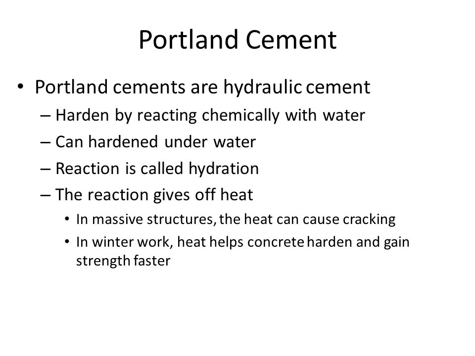 Types of Portland Cements (ASTM C 150) Type I, normal or ordinary use Type II, moderate sulfate resistance Type III, high early strength Type IV, low heat of hydration Type V, high sulfate resistance