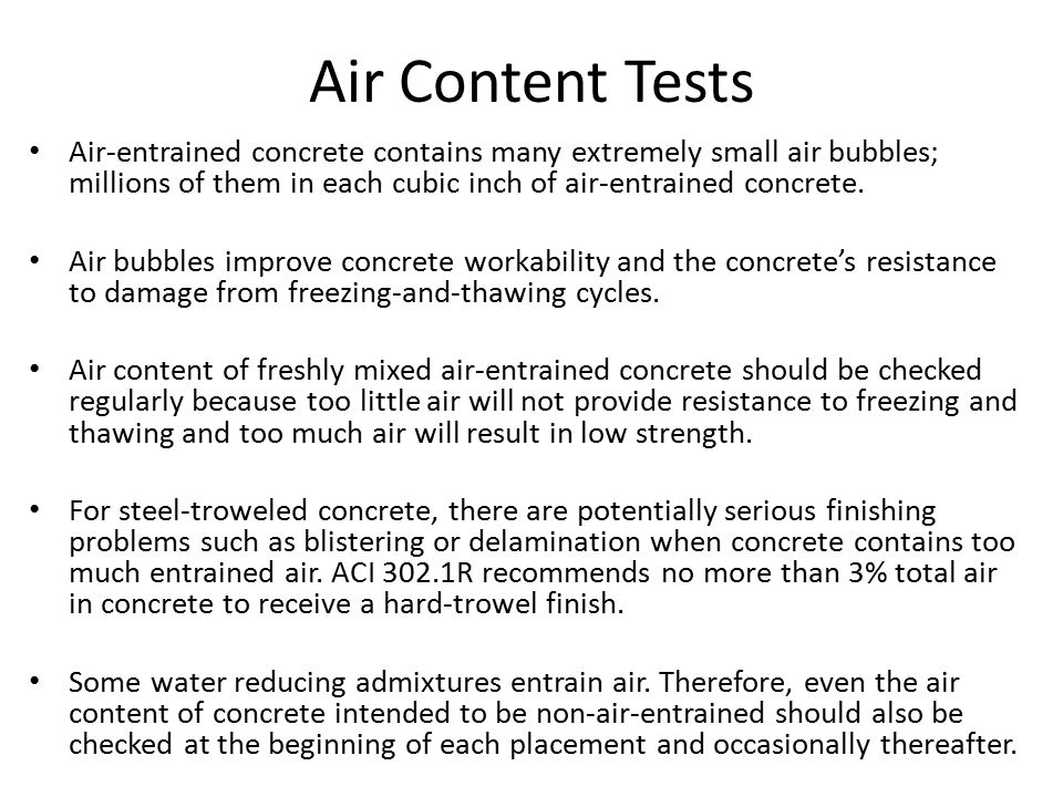 Standard Air Content Tests Pressure method (ASTM C231, Standard Test Method for Air Content of Freshly Mixed Concrete by the Pressure Method ).
