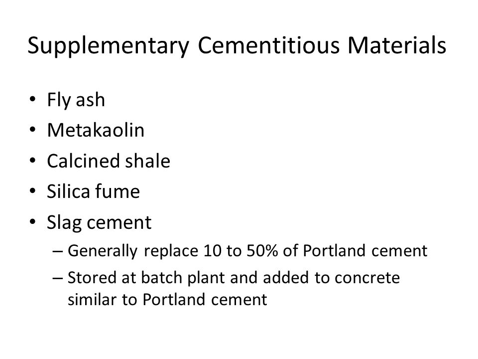 Supplementary Cementitious Materials Slag cement has cement-like properties, meaning that it can set and harden in the presence of water.
