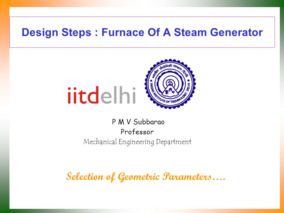 Design Steps : Furnace Of A Steam Generator P M V Subbarao Professor Mechanical Engineering Department Selection of Geometric Parameters….