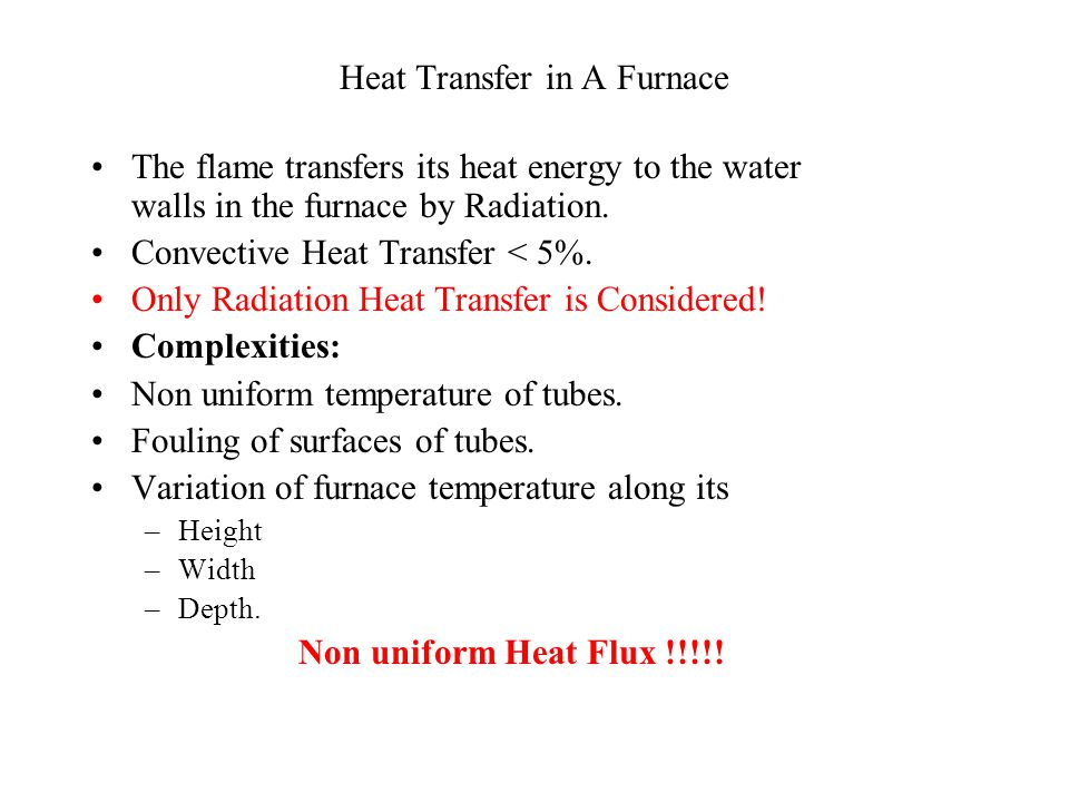 Heat Transfer in A Furnace The flame transfers its heat energy to the water walls in the furnace by Radiation.