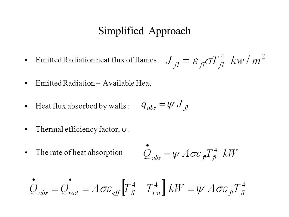Simplified Approach Emitted Radiation heat flux of flames: Emitted Radiation = Available Heat Heat flux absorbed by walls : Thermal efficiency factor,  The rate of heat absorption