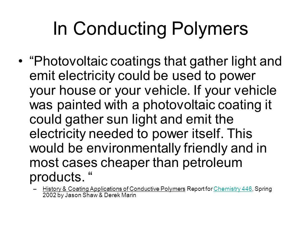 Polymeric Photovoltaics A house that generates it s own electricity and clothing that can power a lap top computer will soon become a reality.