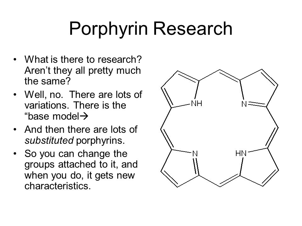 Porphyrin Variation 1 – the Center The center of the porphyrin can be empty (left) or hold a metal ion (right).