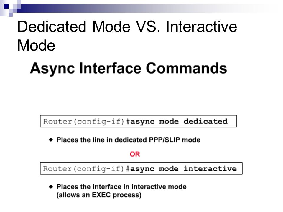 Assigning An IP address to The Async Interface and To The Remote User RTA(config)#interface async 1 RTA(config-if)#ip address 10.1.1.1 255.255.255.0