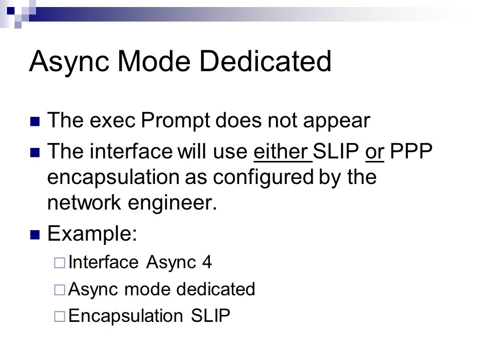Async Mode Interactive Allows SLIP and PPP EXEC commands for the user.
