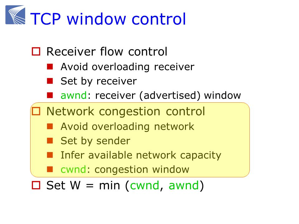 TCP congestion control  Source calculates cwnd from indication of network congestion  Congestion indications Losses Delay Marks  Algorithms to calculate cwnd Tahoe, Reno, Vegas, …